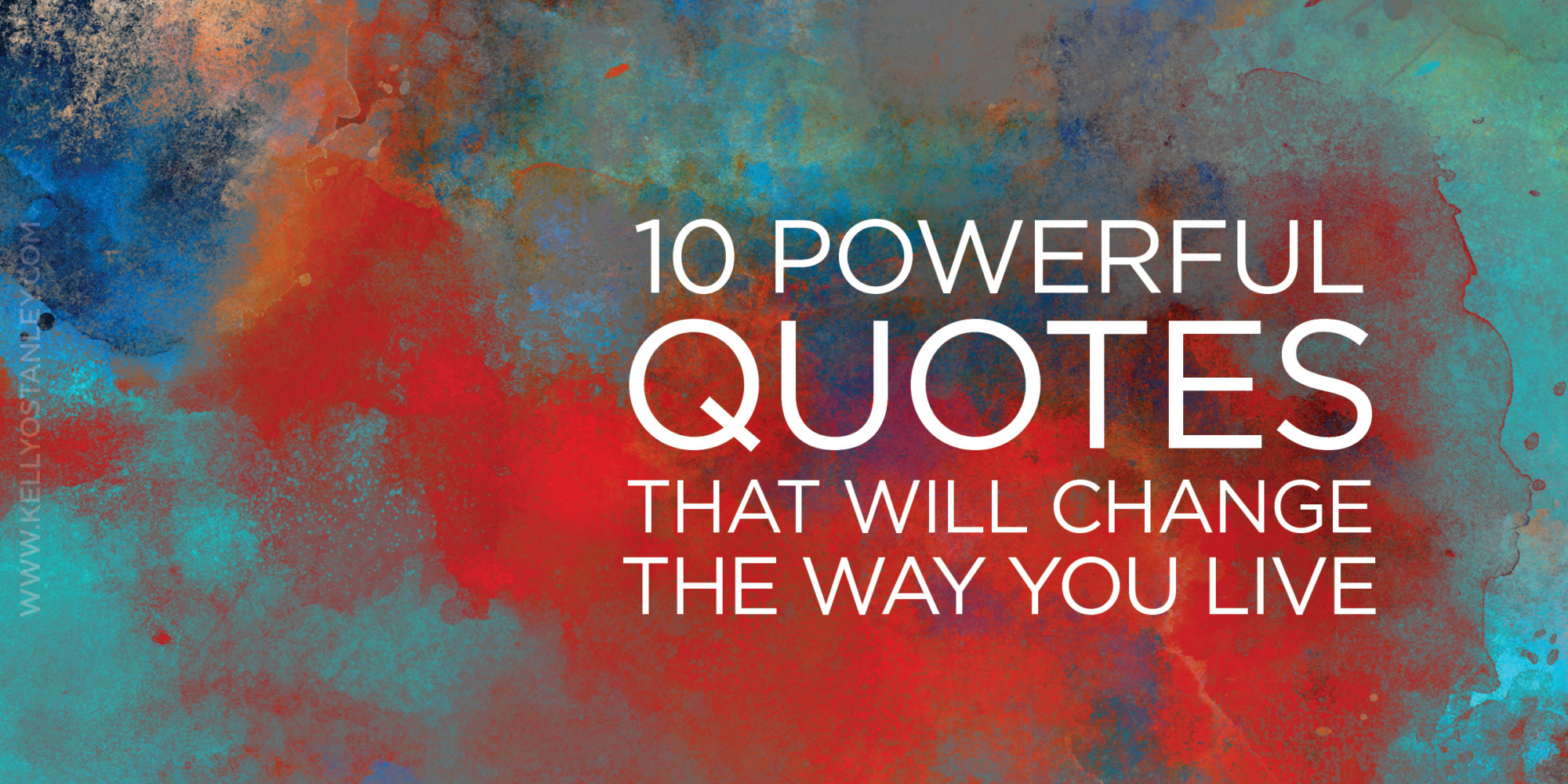 10 Powerful Quotes That Will Change The Way You Live Kelly Odell